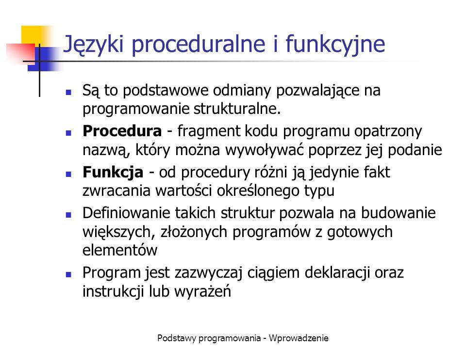 Podstawy programowania - Wprowadzenie Języki proceduralne i funkcyjne Są to podstawowe odmiany pozwalające na programowanie strukturalne. Procedura -