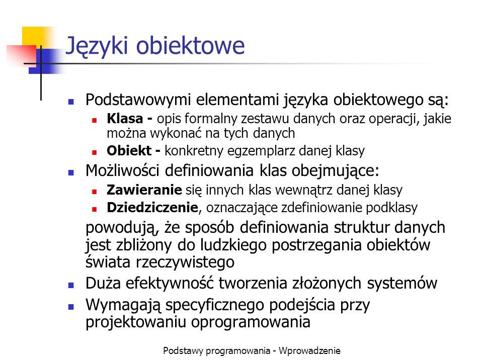 Podstawy programowania - Wprowadzenie Języki obiektowe Podstawowymi elementami języka obiektowego są: Klasa - opis formalny zestawu danych oraz operac