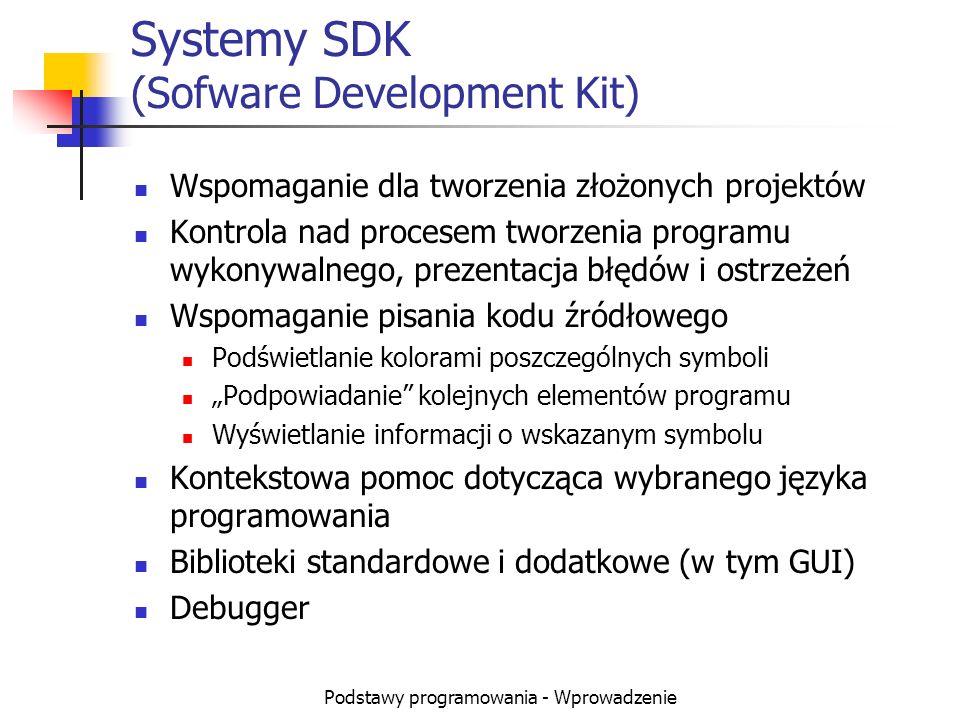 Podstawy programowania - Wprowadzenie Systemy SDK (Sofware Development Kit) Wspomaganie dla tworzenia złożonych projektów Kontrola nad procesem tworze