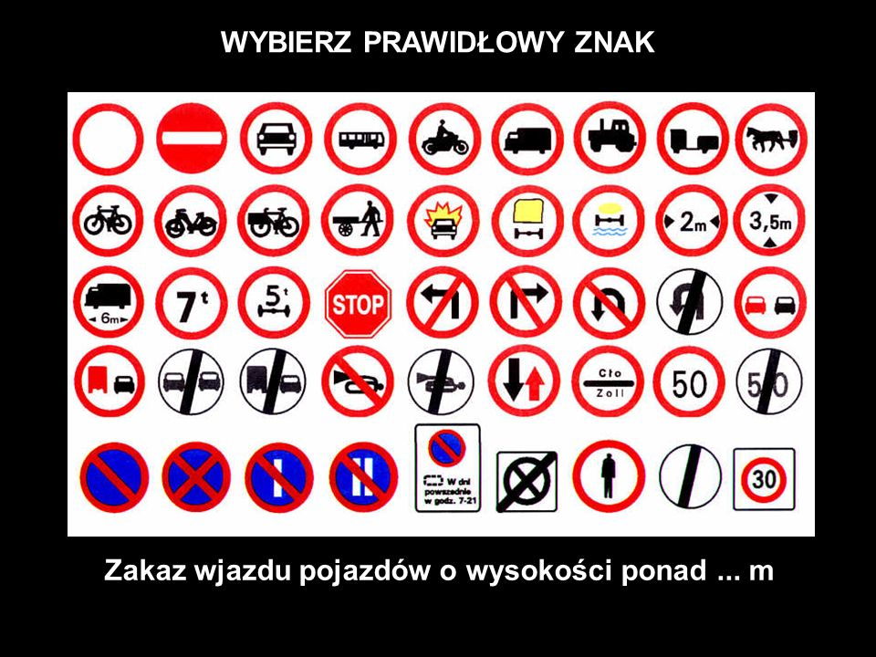 WYBIERZ PRAWIDŁOWY ZNAK Zakaz wjazdu pojazdów o wysokości ponad... m