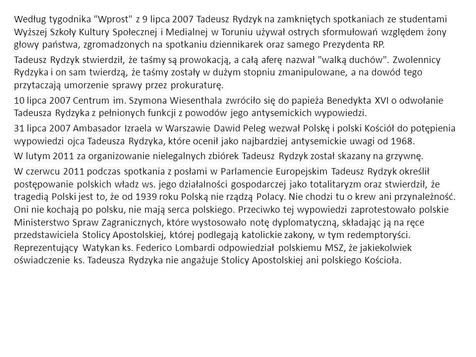 Według tygodnika Wprost z 9 lipca 2007 Tadeusz Rydzyk na zamkniętych spotkaniach ze studentami Wyższej Szkoły Kultury Społecznej i Medialnej w Toruniu używał ostrych sformułowań względem żony głowy państwa, zgromadzonych na spotkaniu dziennikarek oraz samego Prezydenta RP.