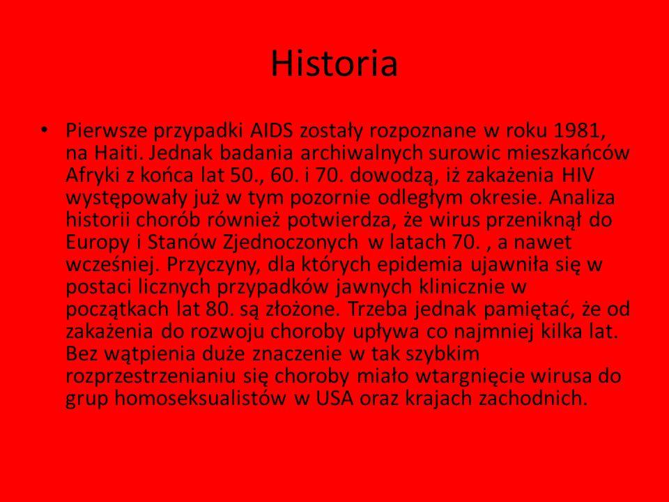 Historia Pierwsze przypadki AIDS zostały rozpoznane w roku 1981, na Haiti. Jednak badania archiwalnych surowic mieszkańców Afryki z końca lat 50., 60.