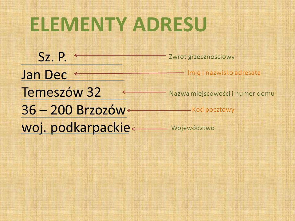 ELEMENTY ADRESU Sz. P. Jan Dec Temeszów 32 36 – 200 Brzozów woj. podkarpackie Zwrot grzecznościowy Imię i nazwisko adresata Nazwa miejscowości i numer