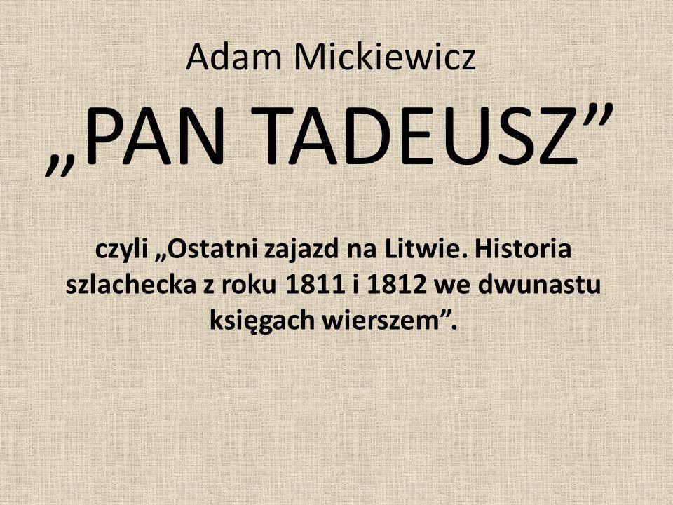 Adam Mickiewicz PAN TADEUSZ czyli Ostatni zajazd na Litwie. Historia szlachecka z roku 1811 i 1812 we dwunastu księgach wierszem.