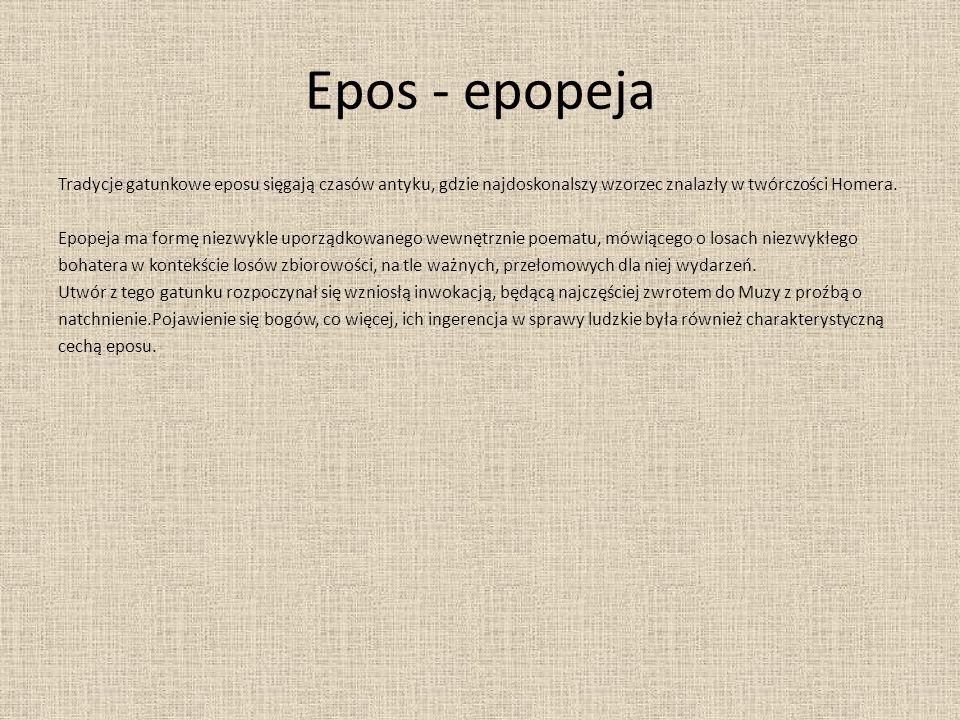Epos - epopeja Tradycje gatunkowe eposu sięgają czasów antyku, gdzie najdoskonalszy wzorzec znalazły w twórczości Homera. Epopeja ma formę niezwykle u