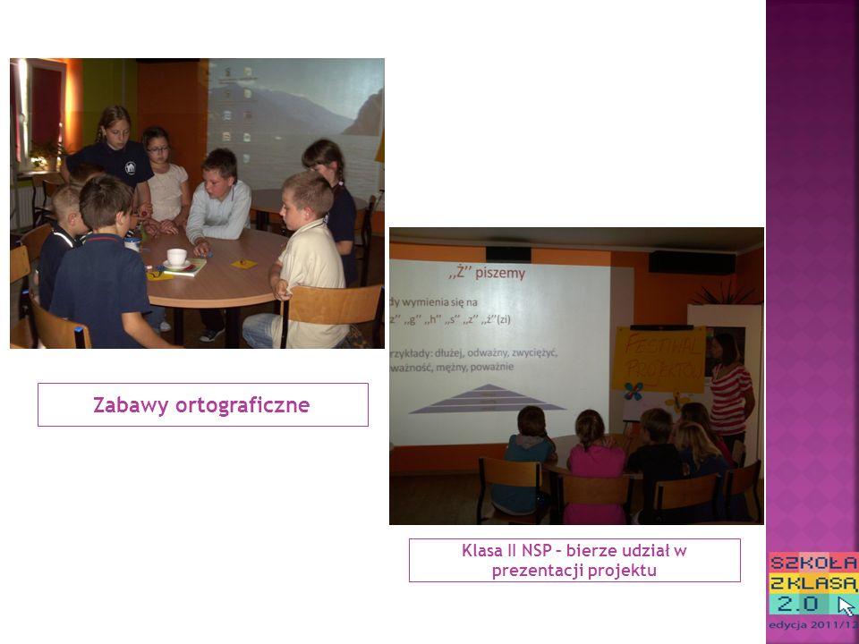 Zabawy ortograficzne Klasa II NSP – bierze udział w prezentacji projektu