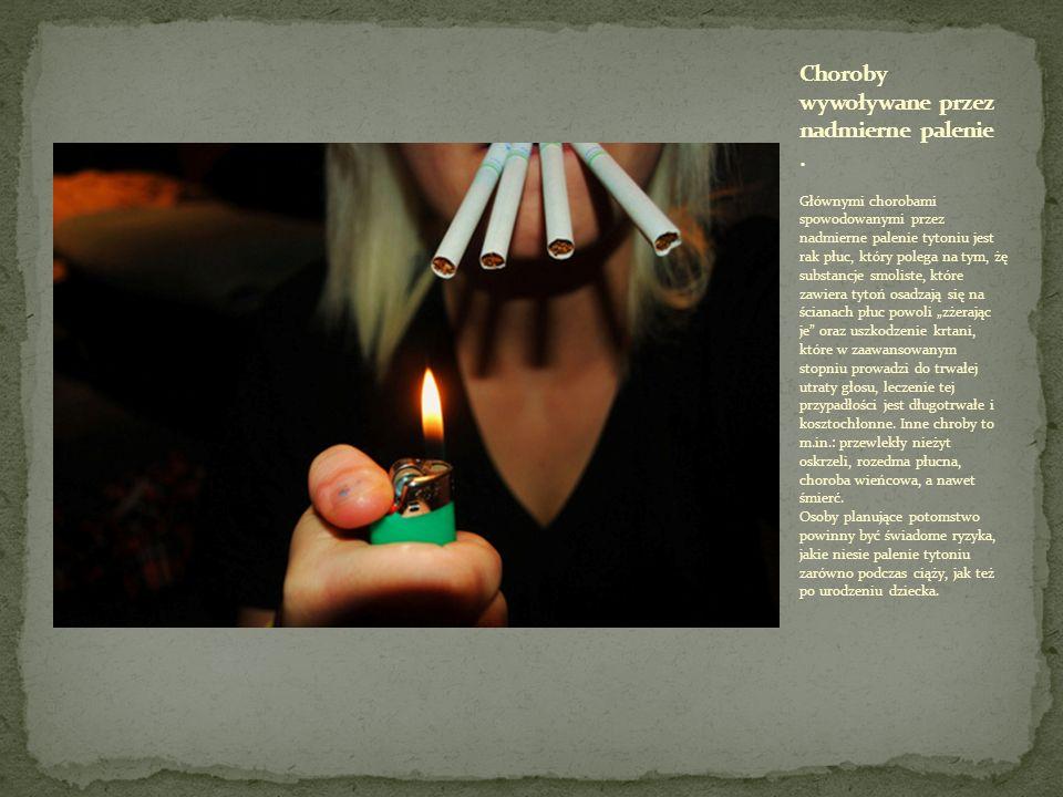 Głównymi chorobami spowodowanymi przez nadmierne palenie tytoniu jest rak płuc, który polega na tym, żę substancje smoliste, które zawiera tytoń osadz