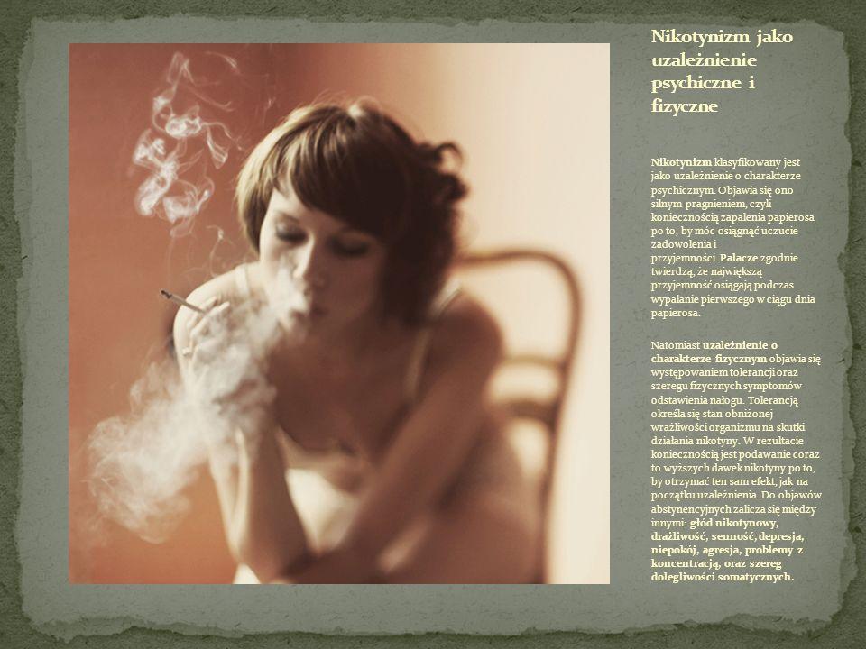 Nikotynizm klasyfikowany jest jako uzależnienie o charakterze psychicznym. Objawia się ono silnym pragnieniem, czyli koniecznością zapalenia papierosa