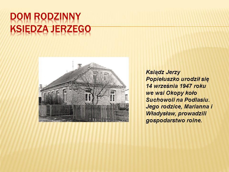 Ksiądz Jerzy Popiełuszko urodził się 14 września 1947 roku we wsi Okopy koło Suchowoli na Podlasiu.