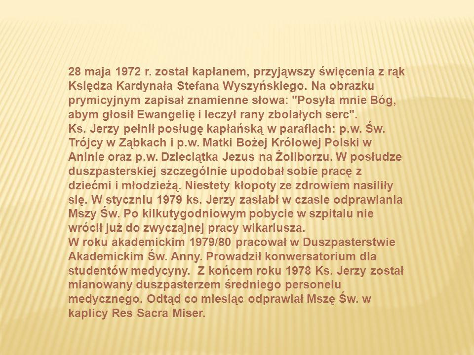 28 maja 1972 r.został kapłanem, przyjąwszy święcenia z rąk Księdza Kardynała Stefana Wyszyńskiego.