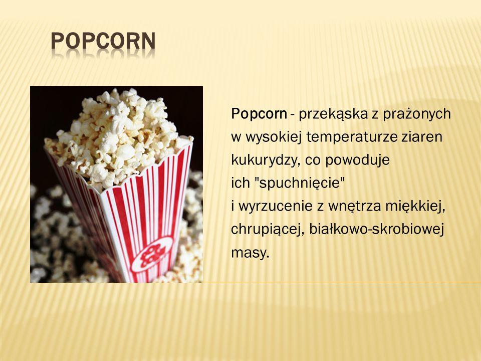 Popcorn - przekąska z prażonych w wysokiej temperaturze ziaren kukurydzy, co powoduje ich