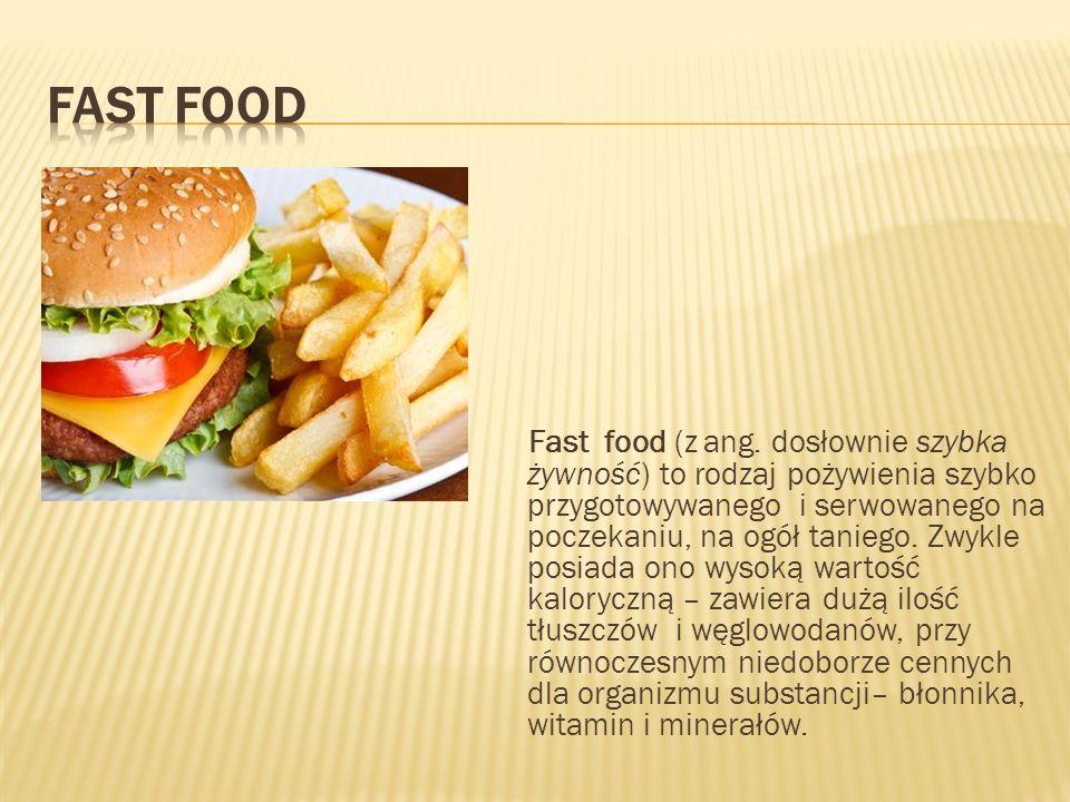 Fast food (z ang. dosłownie szybka żywność) to rodzaj pożywienia szybko przygotowywanego i serwowanego na poczekaniu, na ogół taniego. Zwykle posiada