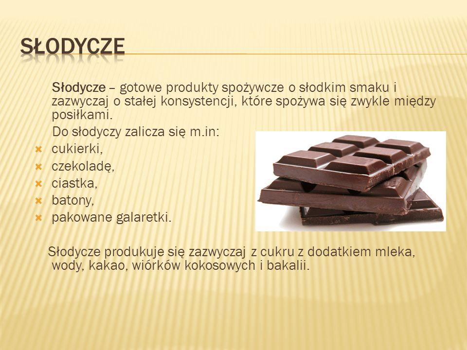 Słodycze – gotowe produkty spożywcze o słodkim smaku i zazwyczaj o stałej konsystencji, które spożywa się zwykle między posiłkami. Do słodyczy zalicza