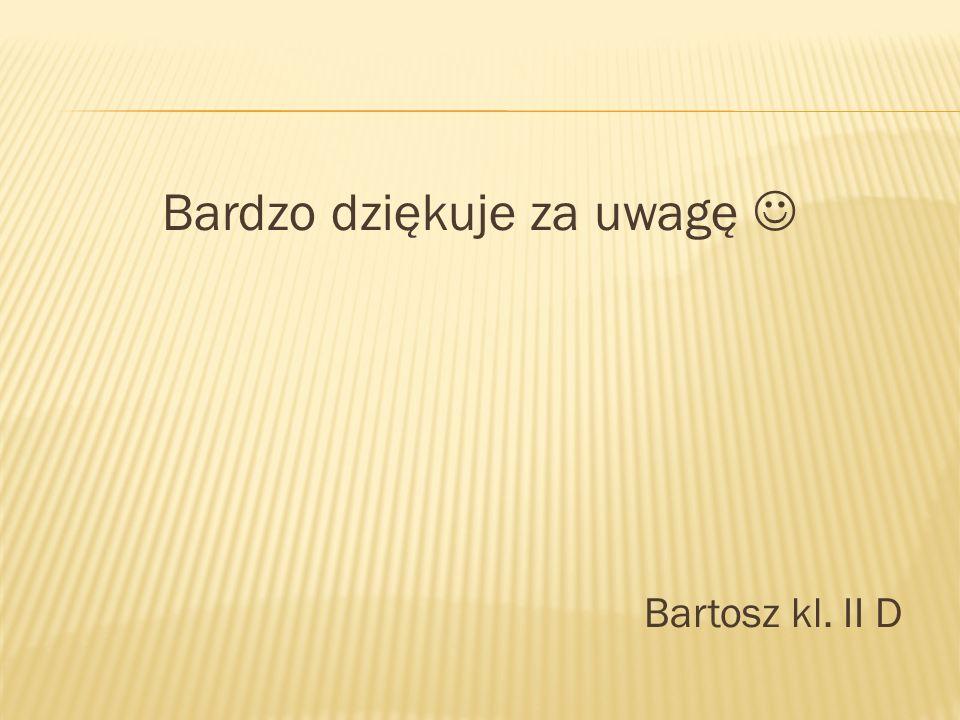 Bardzo dziękuje za uwagę Bartosz kl. II D