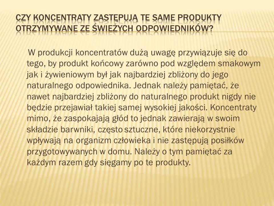 W produkcji koncentratów dużą uwagę przywiązuje się do tego, by produkt końcowy zarówno pod względem smakowym jak i żywieniowym był jak najbardziej zb