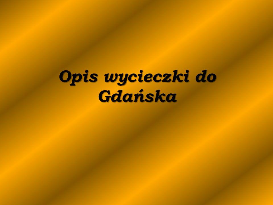 Opis Wycieczki Liczba uczestników: 10 osób + 2 opiekunów Czas pobytu: 7 dni Noclegi: kwatera prywatna Ilona Gdańsk ul.