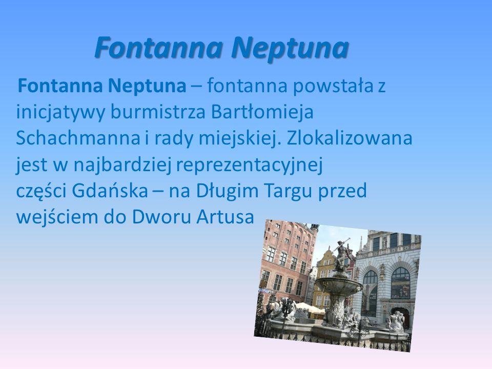 Fontanna Neptuna Fontanna Neptuna – fontanna powstała z inicjatywy burmistrza Bartłomieja Schachmanna i rady miejskiej. Zlokalizowana jest w najbardzi