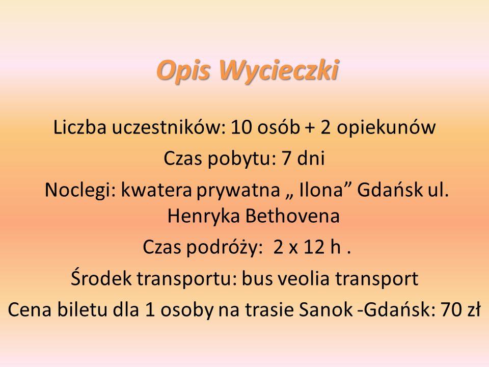 Opis Wycieczki Liczba uczestników: 10 osób + 2 opiekunów Czas pobytu: 7 dni Noclegi: kwatera prywatna Ilona Gdańsk ul. Henryka Bethovena Czas podróży: