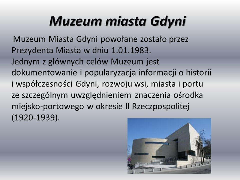Muzeum miasta Gdyni Muzeum Miasta Gdyni powołane zostało przez Prezydenta Miasta w dniu 1.01.1983. Jednym z głównych celów Muzeum jest dokumentowanie