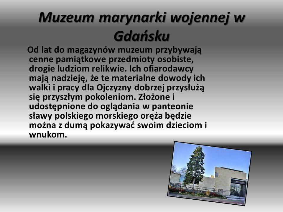 Muzeum marynarki wojennej w Gdańsku Od lat do magazynów muzeum przybywają cenne pamiątkowe przedmioty osobiste, drogie ludziom relikwie. Ich ofiarodaw