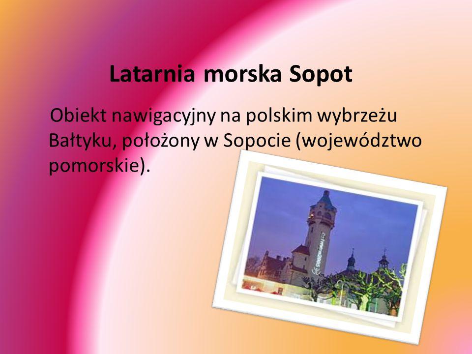 Latarnia morska Sopot Obiekt nawigacyjny na polskim wybrzeżu Bałtyku, położony w Sopocie (województwo pomorskie).