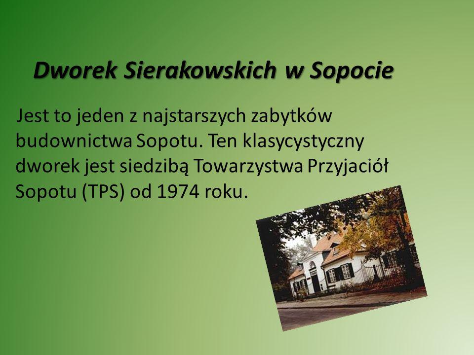 Dworek Sierakowskich w Sopocie Jest to jeden z najstarszych zabytków budownictwa Sopotu. Ten klasycystyczny dworek jest siedzibą Towarzystwa Przyjació