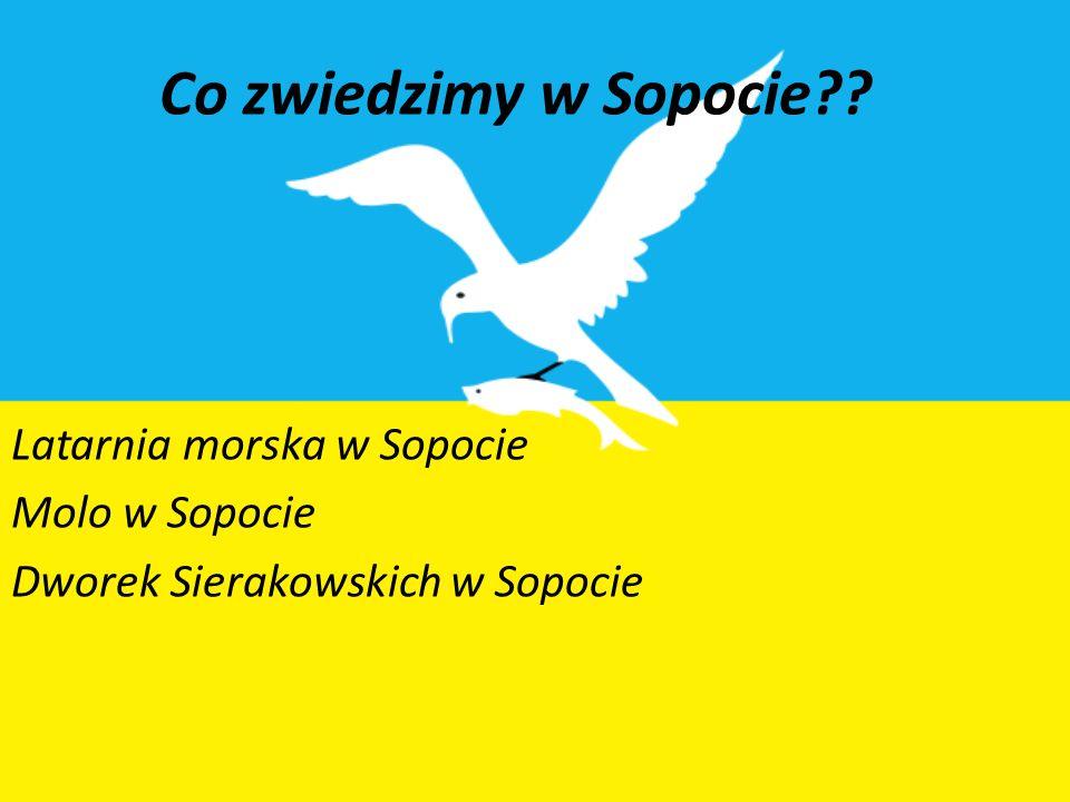 Co zwiedzimy w Sopocie?? Latarnia morska w Sopocie Molo w Sopocie Dworek Sierakowskich w Sopocie