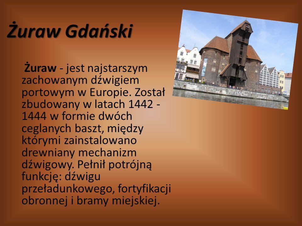Żuraw Gdański Żuraw - jest najstarszym zachowanym dźwigiem portowym w Europie. Został zbudowany w latach 1442 - 1444 w formie dwóch ceglanych baszt, m