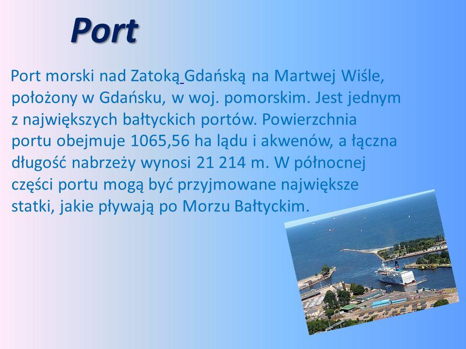 Port Port morski nad Zatoką Gdańską na Martwej Wiśle, położony w Gdańsku, w woj. pomorskim. Jest jednym z największych bałtyckich portów. Powierzchnia