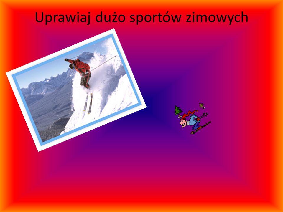 Uprawiaj dużo sportów zimowych