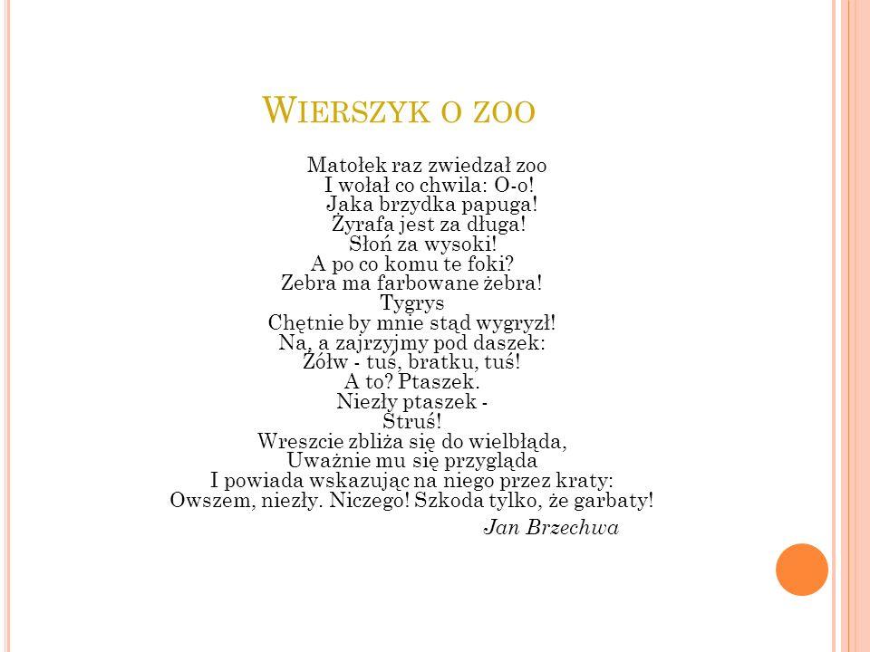 W IERSZYK O ZOO Matołek raz zwiedzał zoo I wołał co chwila: O-o.