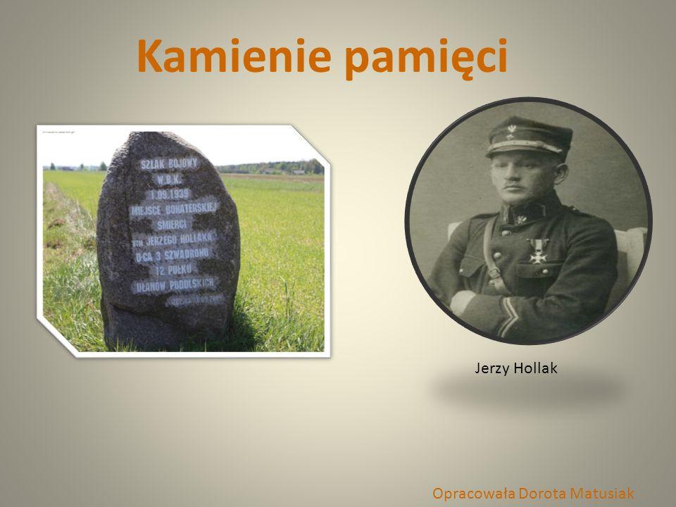 Kamienie pamięci Jerzy Hollak Opracowała Dorota Matusiak