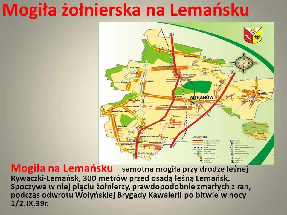 Mogiła żołnierska na Lemańsku Mogiła na Lemańsku - samotna mogiła przy drodze leśnej Rywaczki-Lemańsk, 300 metrów przed osadą leśną Lemańsk. Spoczywa