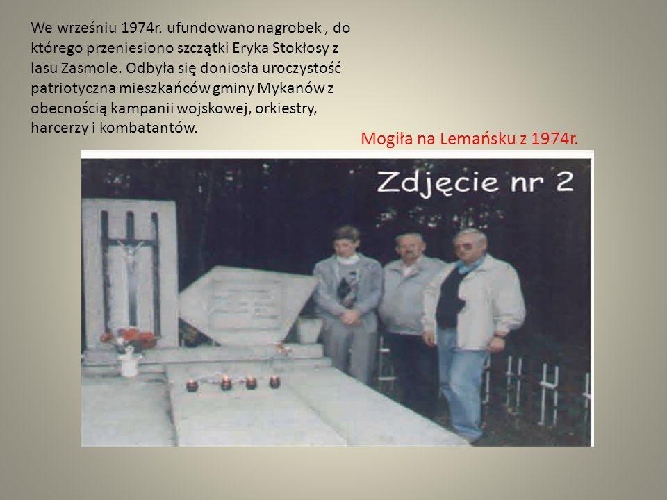 We wrześniu 1974r. ufundowano nagrobek, do którego przeniesiono szczątki Eryka Stokłosy z lasu Zasmole. Odbyła się doniosła uroczystość patriotyczna m