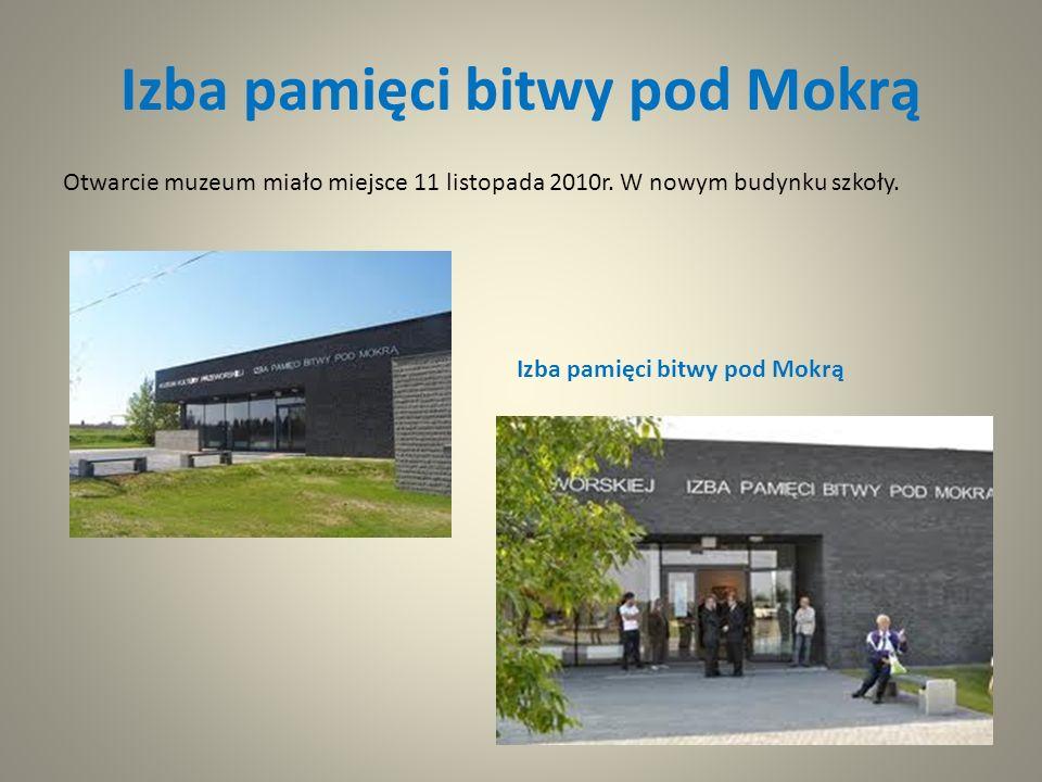 Izba pamięci bitwy pod Mokrą Otwarcie muzeum miało miejsce 11 listopada 2010r. W nowym budynku szkoły. Izba pamięci bitwy pod Mokrą