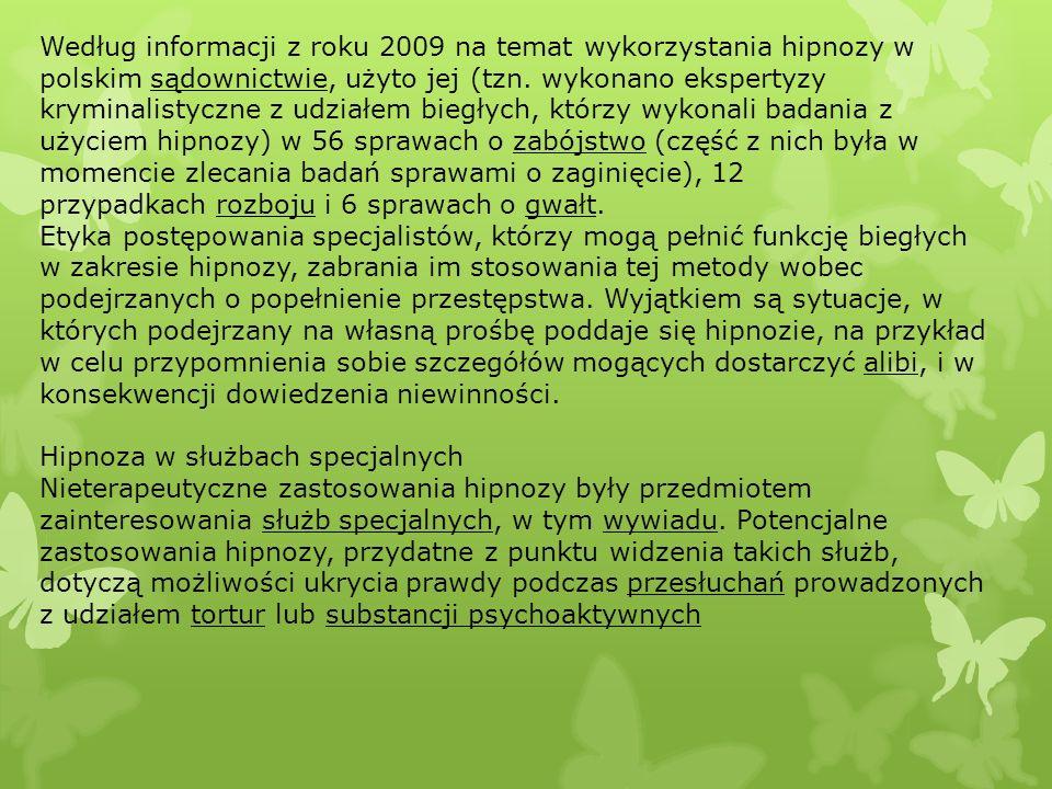 Według informacji z roku 2009 na temat wykorzystania hipnozy w polskim sądownictwie, użyto jej (tzn. wykonano ekspertyzy kryminalistyczne z udziałem b
