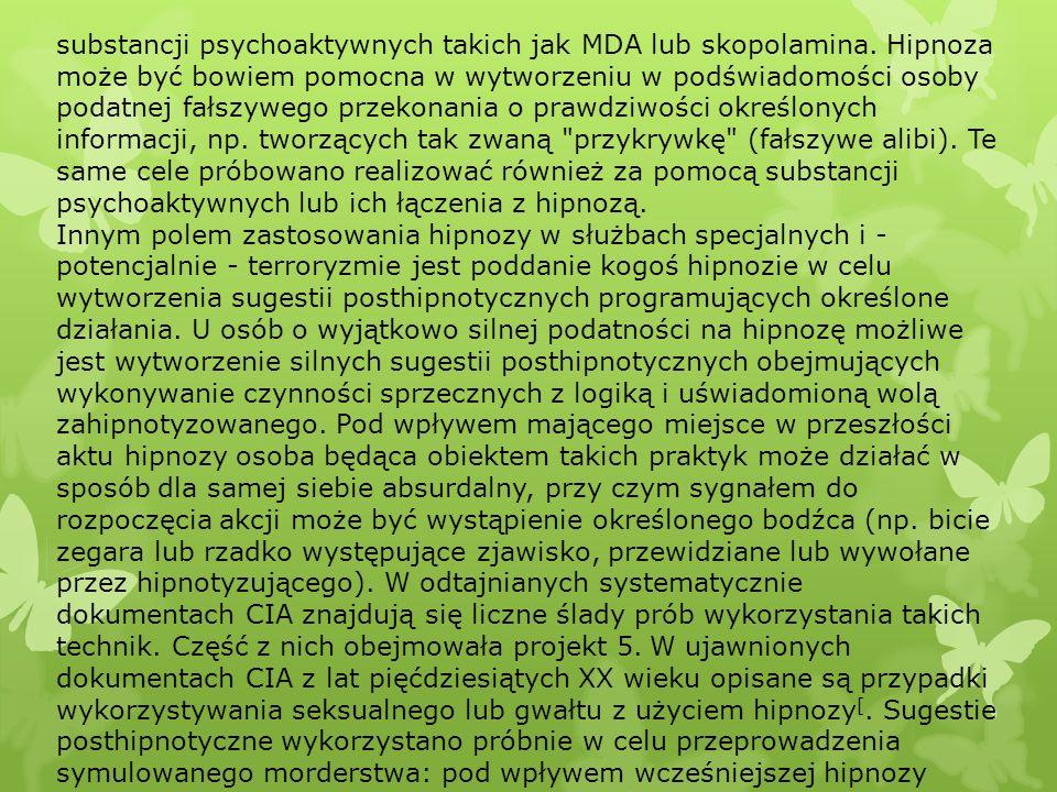substancji psychoaktywnych takich jak MDA lub skopolamina. Hipnoza może być bowiem pomocna w wytworzeniu w podświadomości osoby podatnej fałszywego pr