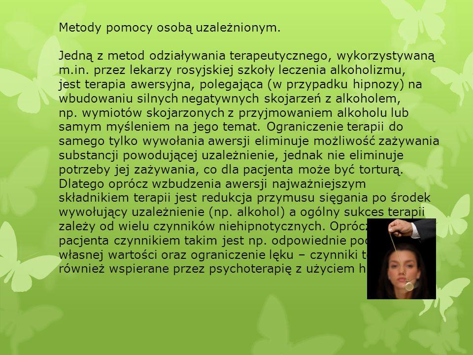 Metody pomocy osobą uzależnionym. Jedną z metod odziaływania terapeutycznego, wykorzystywaną m.in. przez lekarzy rosyjskiej szkoły leczenia alkoholizm