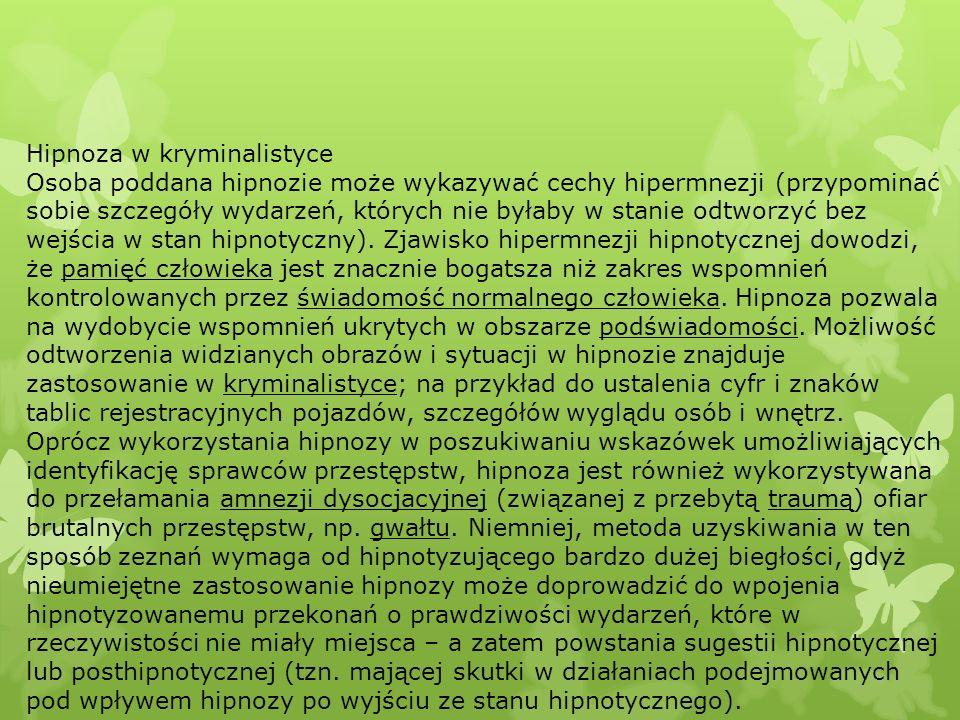 Hipnoza w kryminalistyce Osoba poddana hipnozie może wykazywać cechy hipermnezji (przypominać sobie szczegóły wydarzeń, których nie byłaby w stanie od