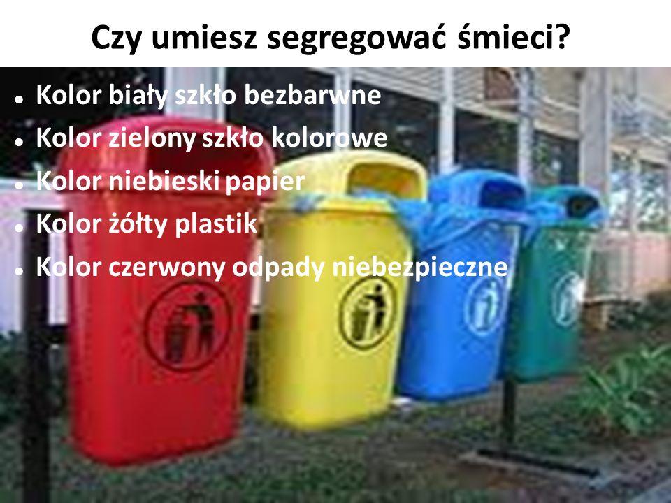 Czy umiesz segregować śmieci? Kolor biały szkło bezbarwne Kolor zielony szkło kolorowe Kolor niebieski papier Kolor żółty plastik Kolor czerwony odpad