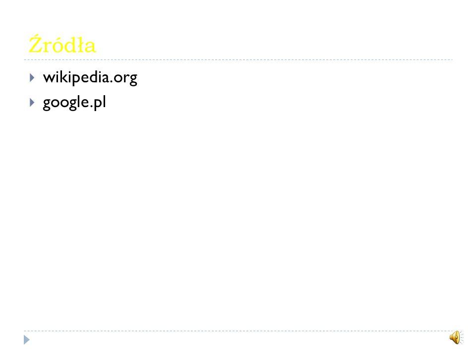 Źródła wikipedia.org google.pl