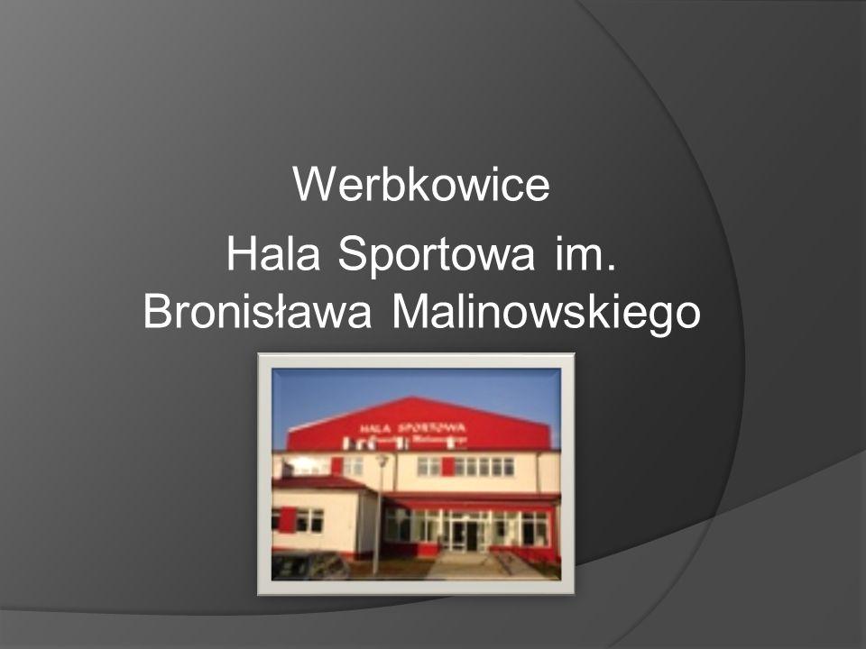 Werbkowice Hala Sportowa im. Bronisława Malinowskiego