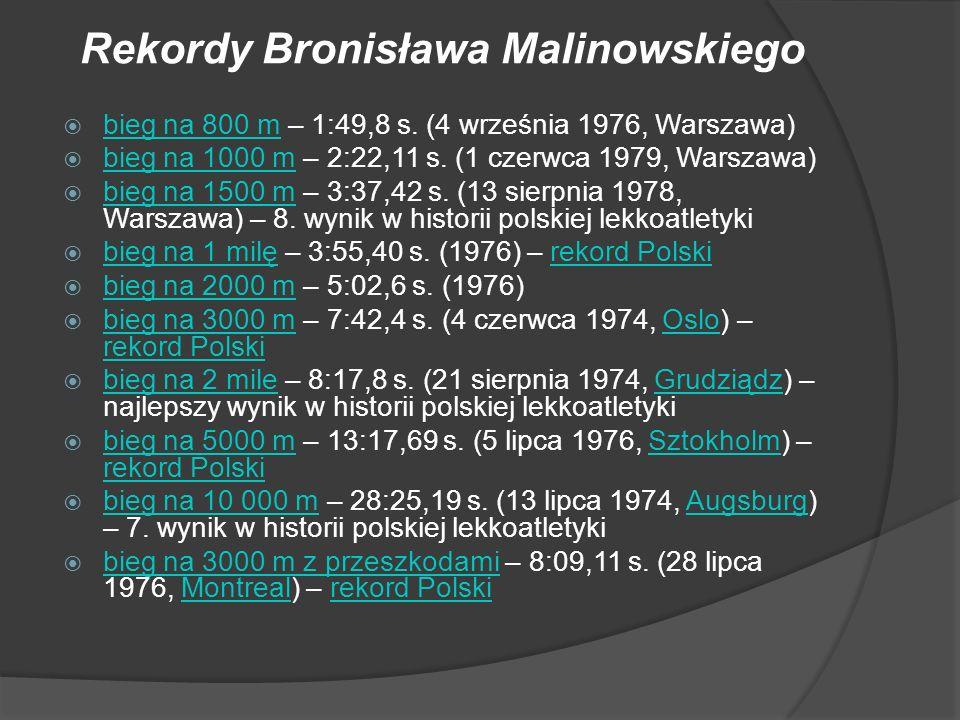 Rekordy Bronisława Malinowskiego bieg na 800 m – 1:49,8 s. (4 września 1976, Warszawa) bieg na 800 m bieg na 1000 m – 2:22,11 s. (1 czerwca 1979, Wars