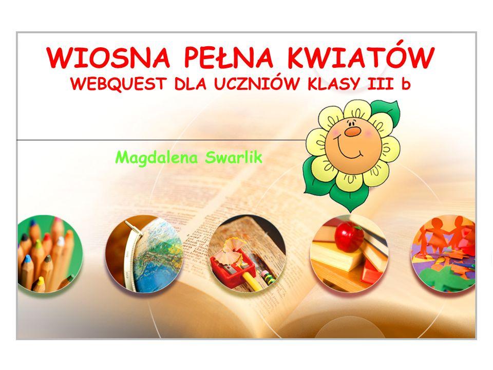 LOGO WIOSNA PEŁNA KWIATÓW WEBQUEST DLA UCZNIÓW KLASY III b Magdalena Swarlik