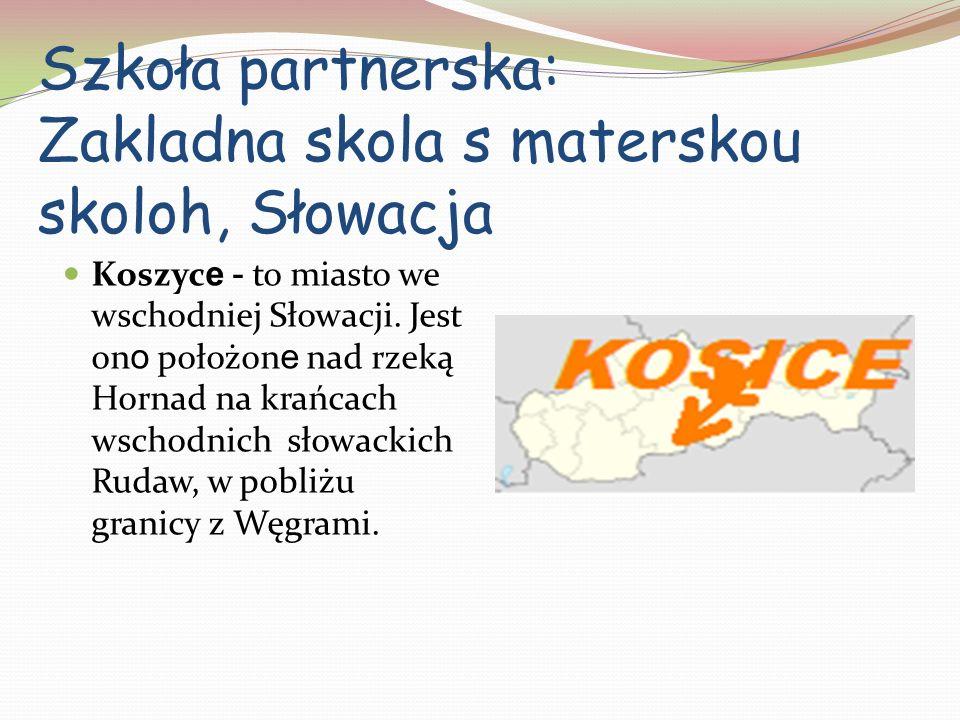 Szkoła partnerska: Zakladna skola s materskou skoloh, Słowacja Koszyc e - to miasto we wschodniej Słowacji.