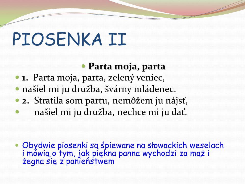 PIOSENKA II Parta moja, parta Parta moja, parta 1.