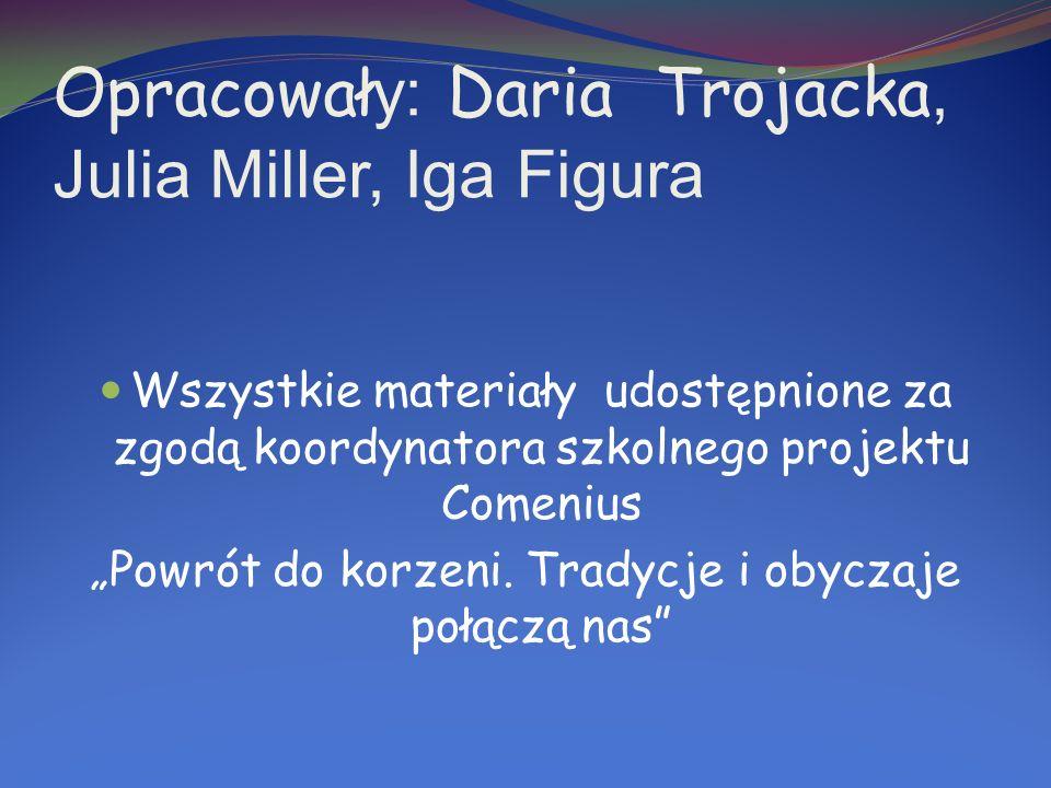 Wszystkie materiały udostępnione za zgodą koordynatora szkolnego projektu Comenius Powrót do korzeni.
