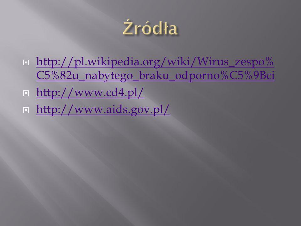 http://pl.wikipedia.org/wiki/Wirus_zespo% C5%82u_nabytego_braku_odporno%C5%9Bci http://pl.wikipedia.org/wiki/Wirus_zespo% C5%82u_nabytego_braku_odporn