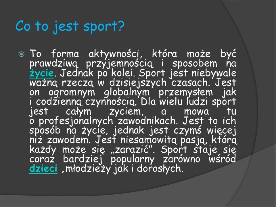 Co to jest sport? To forma aktywności, która może być prawdziwą przyjemnością i sposobem na życie. Jednak po kolei. Sport jest niebywale ważną rzeczą
