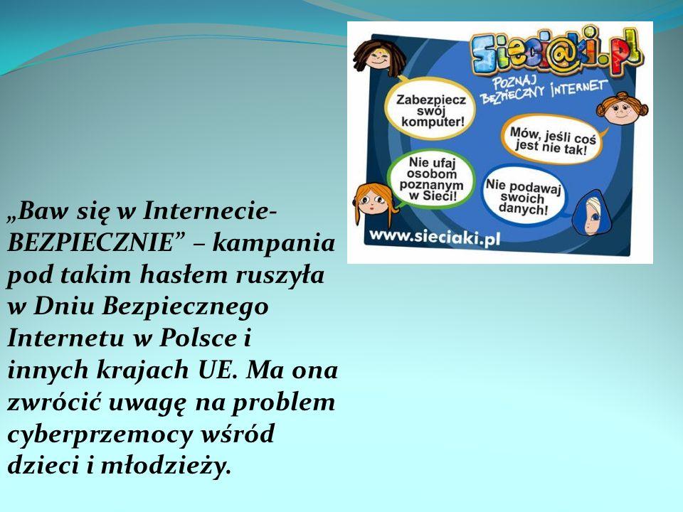 Baw się w Internecie- BEZPIECZNIE – kampania pod takim hasłem ruszyła w Dniu Bezpiecznego Internetu w Polsce i innych krajach UE.